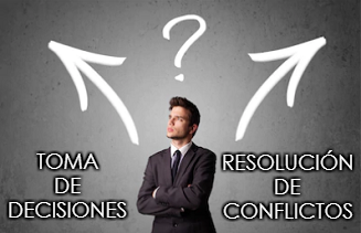 Toma de decisiones y Resolución de conflictos